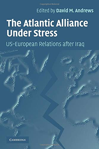 9780521614085: The Atlantic Alliance Under Stress: US-European Relations after Iraq