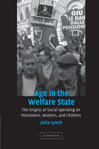 9780521615167: Age in the Welfare State: The Origins of Social Spending on Pensioners, Workers, and Children (Cambridge Studies in Comparative Politics)