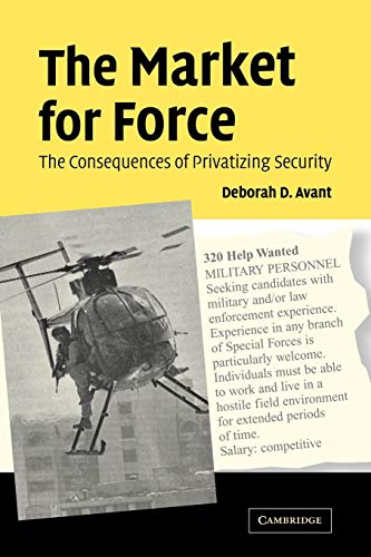 9780521615358: The Market for Force: The Consequences of Privatizing Security
