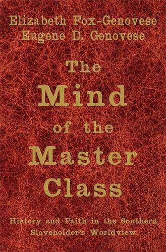 The Mind of the Master Class: History and Faith in the Southern Slaveholders' Worldview: ...
