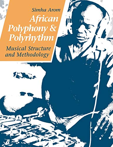 9780521616010: African Polyphony and Polyrhythm: Musical Structure and Methodology