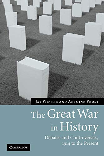 9780521616331: The Great War in History: Debates and Controversies, 1914 to the Present (Studies in the Social and Cultural History of Modern Warfare)
