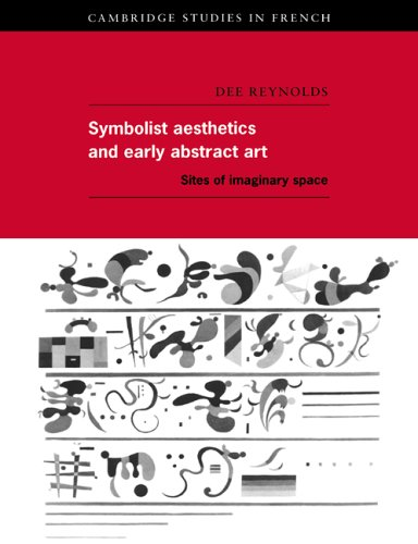 9780521619356: Symbolist Aesthetics and Early Abstract Art: Sites of Imaginary Space (Cambridge Studies in French)