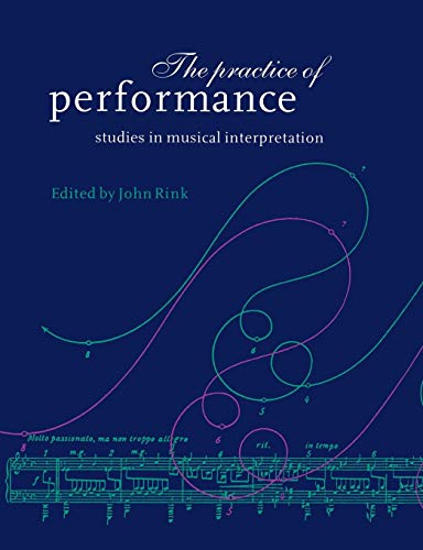 9780521619394: The Practice of Performance Paperback: Studies in Musical Interpretation