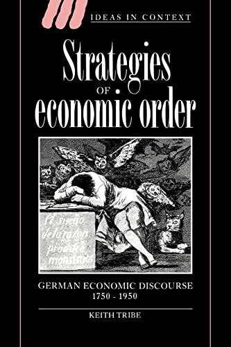 Strategies of Economic Order: German Economic Discourse, 1750 1950: Keith Tribe