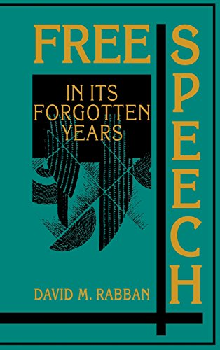 Download Free Speech in its Forgotten Years, 1870-1920 (Cambridge Historical Studies in American Law and Society)