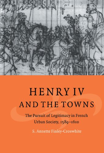 9780521620178: Henry IV and the Towns: The Pursuit of Legitimacy in French Urban Society, 1589-1610 (Cambridge Studies in Early Modern History)