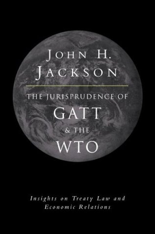 The Jurisprudence of GATT and the WTO: Insights on Treaty Law and Economic Relations: Jackson, John...