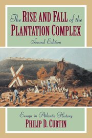 The Rise And Fall Of The Plantation Complex: Essays In Alantic History.