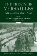The Treaty of Versailles: A Reassessment after: Boemeke, Manfred F.