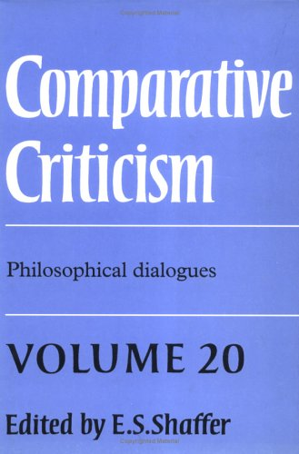 Comparative Criticism: Philosophical Dialogues: Volume 20: Shaffer, E.S.