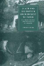 9780521622806: Death and the Mother from Dickens to Freud: Victorian Fiction and the Anxiety of Origins