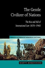 9780521623117: The Gentle Civilizer of Nations: The Rise and Fall of International Law 1870-1960 (Hersch Lauterpacht Memorial Lectures)