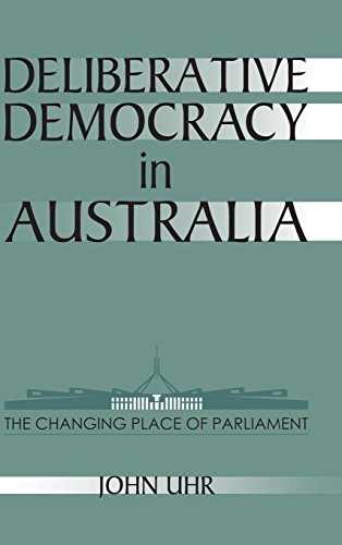 9780521624589: Deliberative Democracy in Australia: The Changing Place of Parliament (Reshaping Australian Institutions)