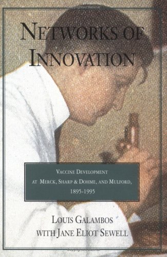 9780521626200: Networks of Innovation: Vaccine Development at Merck, Sharp and Dohme, and Mulford, 1895–1995