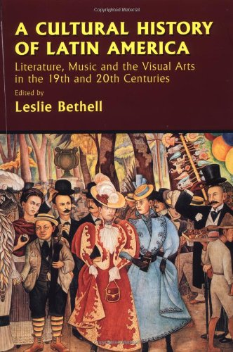 9780521626262: A Cultural History of Latin America: Literature, Music and the Visual Arts in the 19th and 20th Centuries (Cambridge History of Latin America)
