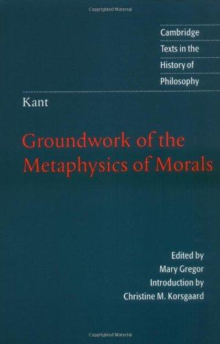 Kant: Groundwork of the Metaphysics of Morals: Kant, Immanuel; Gregor,