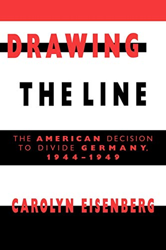 9780521627177: Drawing the Line: The American Decision to Divide Germany, 1944?1949