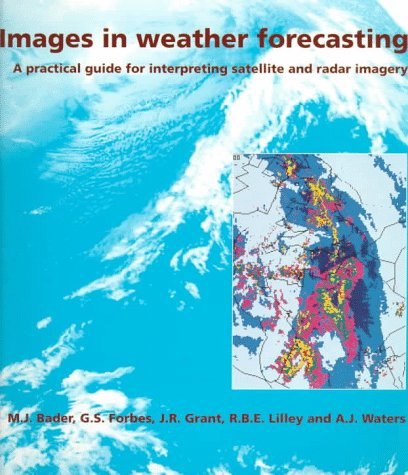 9780521629157: Images in Weather Forecasting: A Practical Guide for Interpreting Satellite and Radar Imagery