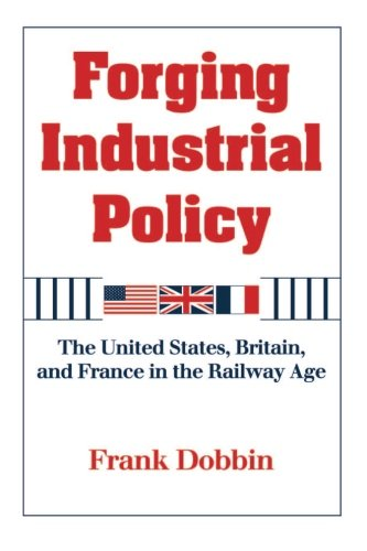 9780521629904: Forging Industrial Policy: The United States, Britain, and France in the Railway Age