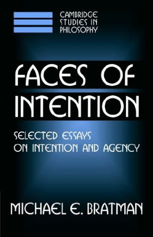 9780521631310: Faces of Intention: Selected Essays on Intention and Agency (Cambridge Studies in Philosophy)