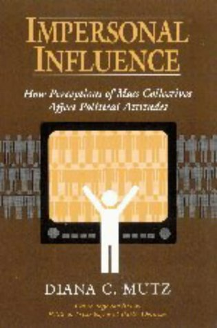 9780521631327: Impersonal Influence: How Perceptions of Mass Collectives Affect Political Attitudes (Cambridge Studies in Public Opinion and Political Psychology)