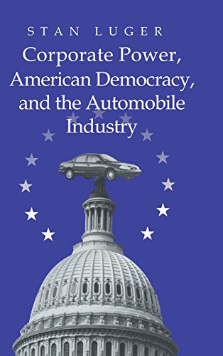9780521631730: Corporate Power, American Democracy, and the Automobile Industry