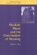 9780521631815: Absolute Music and the Construction of Meaning (New Perspectives in Music History and Criticism)