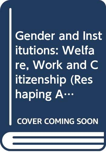Gender and Institutions: Welfare, Work and Citizenship: Gatens, Moira (ed.)