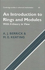 An Introduction to Rings and Modules: With: A. Jon Berrick,