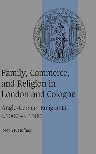 9780521632928: Family, Commerce, and Religion in London and Cologne: Anglo-German Emigrants, c.1000-c.1300 (Cambridge Studies in Medieval Life and Thought: Fourth Series)