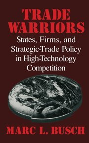 Trade Warriors: States, Firms, and Strategic-Trade Policy in High-Technology Competition