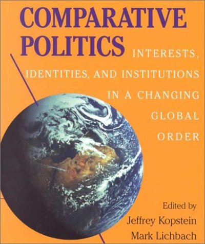 Comparative Politics: Interests, Identities, and Institutions in: Editor-Jeffrey Kopstein; Editor-Mark