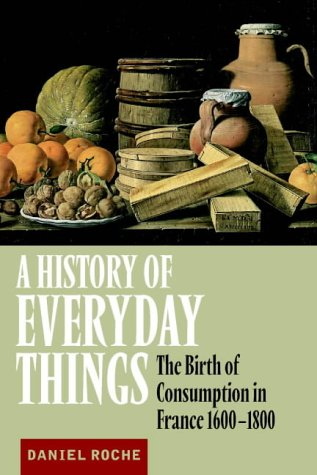 9780521633598: A History of Everyday Things: The Birth of Consumption in France, 1600-1800