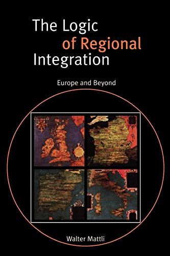 9780521635363: The Logic of Regional Integration: Europe and Beyond