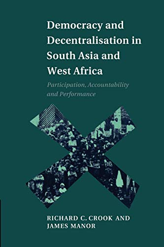 Democracy and Decentralisation in South Asia and West Africa: Participation, Accountability and ...