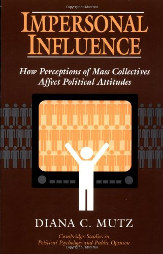 9780521637268: Impersonal Influence: How Perceptions of Mass Collectives Affect Political Attitudes (Cambridge Studies in Political Psychology and Public Opinion)