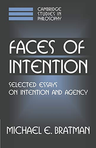 9780521637275: Faces of Intention: Selected Essays on Intention and Agency (Cambridge Studies in Philosophy)