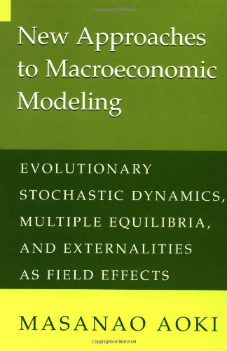 9780521637695: New Approaches to Macroeconomic Modeling: Evolutionary Stochastic Dynamics, Multiple Equilibria, and Externalities as Field Effects