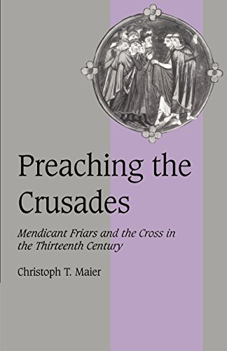 Preaching the Crusades: Mendicant Friars and the Cross in the Thirteenth Century (Cambridge Studies...