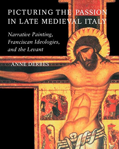 9780521639262: Picturing the Passion in Late Medieval Italy: Narrative Painting, Franciscan Ideologies, and the Levant