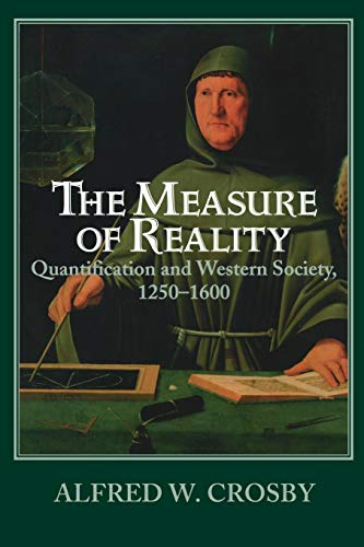 The Measure of Reality: Quantification and Western Society, 1250-1600 (0521639905) by Alfred W. Crosby