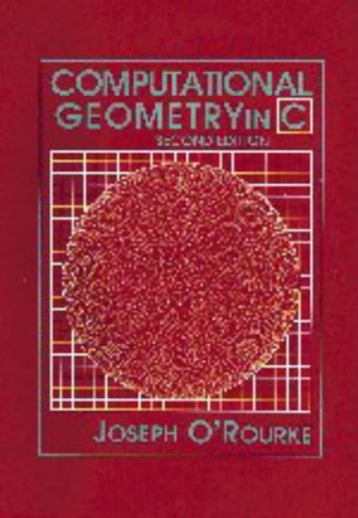 9780521640107: Computational Geometry in C (Cambridge Tracts in Theoretical Computer Science)