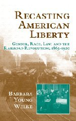 9780521640206: Recasting American Liberty: Gender, Race, Law, and the Railroad Revolution, 1865-1920 (Cambridge Historical Studies in American Law and Society)