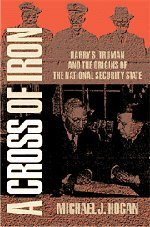 9780521640442: A Cross of Iron: Harry S. Truman and the Origins of the National Security State, 1945-1954