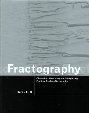 Fractography: Observing, Measuring and Interpreting Fracture Surface Topography: Hull, Derek