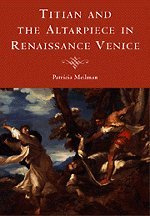 Titian and the Altarpiece in Renaissance Venice.: MEILMAN, Patricia.