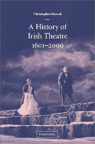 A History of Irish Theatre, 1601-2000