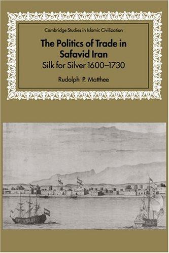 9780521641319: The Politics of Trade in Safavid Iran: Silk for Silver, 1600 1730 (Cambridge Studies in Islamic Civilization)