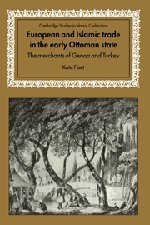 European and Islamic Trade in the Early Ottoman State: The Merchants of Genoa and Turkey (Cambridge...